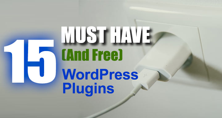 15 Must-Have (And Free) WordPress Plugins